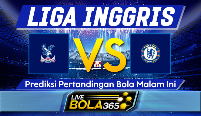 Prediksi Bola Crystal Palace vs Chelsea 10 April 2021
