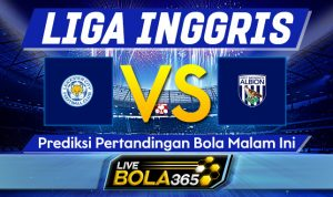 Prediksi Bola Leicester vs West Brom 23 April 2021
