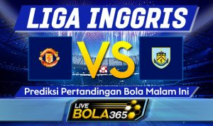 Prediksi Bola Manchester United vs Burnley 18 April 2021