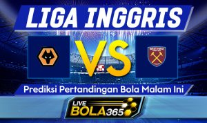 Prediksi Bola Wolverhampton vs West Ham 06 April 2021